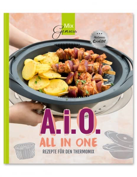 A.i.O. - All in One! - Rezepte für den Thermomix