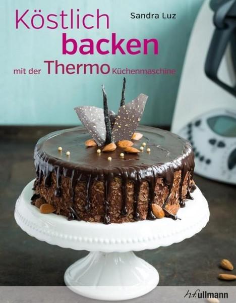 Köstlich backen mit der Küchenmaschine (auch Thermomix)